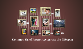 Copy of Copy of Common Grief Responses Across the Lifespan