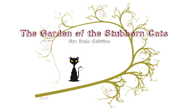 Copy of The Garden of the Stubborn Cats