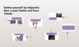 Define yourself by Alejandro Meli, Lucas Patiño and Facu Tol