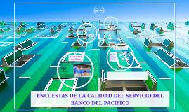 ENCUESTAS DE LA CALIDAD DEL SERVICIO DEL BANCO DEL PACIFICO