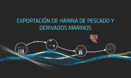 EXPORTACIÓN DE HARINA DE PESCADO Y DERIVADOS MARINOS