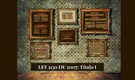 LEY 1150 DE 2007: Título I