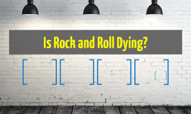 Is Rock and Roll Dying?