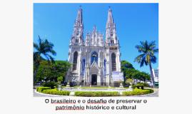 O brasileiro e o desafio de preservar o patrimônio histórico