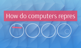 How do computers repres