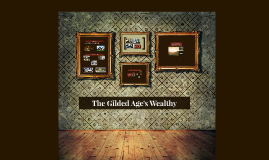 The Gilded Age's Wealthy