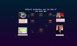 Mikhail Gorbachev and the End of the Cold War
