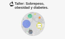 Taller: Sobrepeso, obesidad y diabetes.