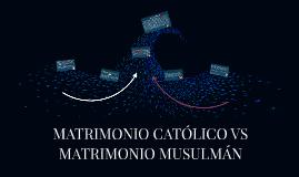 MATRIMONIO CATÓLICO VS MATRIMONIO MUSULMÁN
