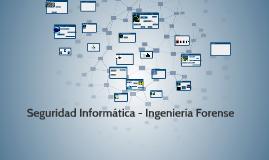 Copy of Seguridad Informática - Ingeniería Forense