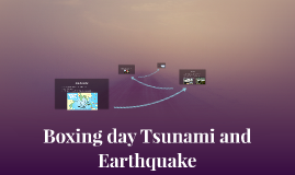 Boxing day Tsunami and Earthquake