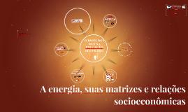 A energia, suas matrizes e relações econômicas