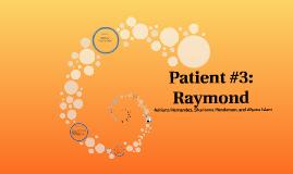 Patient #3: Raymond