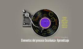 Elementos del proceso Enseñanza- Aprendizaje