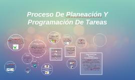 Copy of Proceso De Planeación Y Programación De Tareas