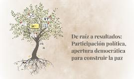 De raíz a resultados:  Participación política, apertura demo