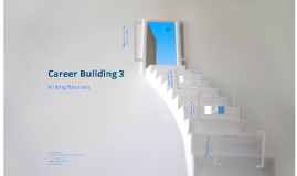 Copy of Career Building 3: Writing Resumes