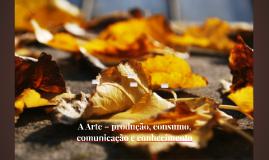 A Arte – produção, consumo, comunicação e conhecimento