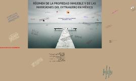 RÉGIMEN DE LA PROPIEDAD INMUEBLE Y DE LAS INVERSIONES DEL EXTRANJERO EN MÉXICO