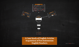 A Case Study of English Articles Acquisition of Two Indonesi