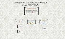 CARENCIA DEL SERVICIO DE GAS NATURAL EN LAS COMUNAS 4 Y 5