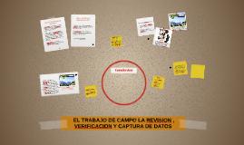 Copy of EL TRABAJO DE CAMPO LA REVISION , VERIFICACION Y CAPTURA DE