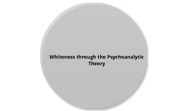 Whiteness/Psychoanalytic Theory Project