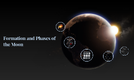 Formation and Phases of the Moon