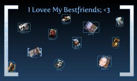 My Bestfriendss; <3