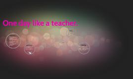 one day like a teacher