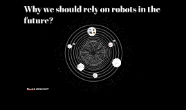 Copy of Why we will rely on robots???