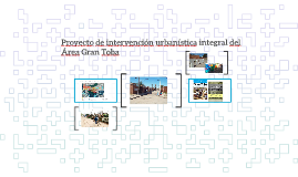Copy of Proyecto de intervención urbanística integral del Área Gran