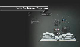 Victor Frankenstein: Tragic Hero