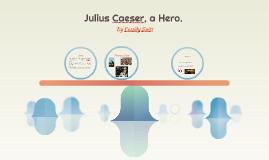Julius Caeser, a Hero.