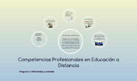 Copy of Competencias Profesionales en Educación a Distancia. Programa 1. Referencias y Contexto