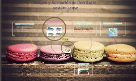 Copy of Origen y formacion del territorrio Costarricense