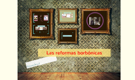 Copy of Las reformas borbónicas
