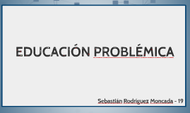 EDUCACIÓN PROBLÉMICA