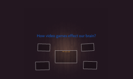 How video games effect our brain?
