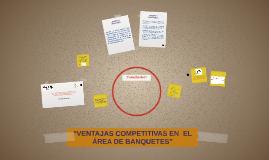 """""""VENTAJAS COMPETITIVAS EN  EL ÁREA DE BANQUETES"""""""