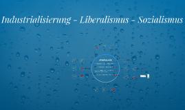 Copy of Industrialisierung - Liberalismus - Sozialismus