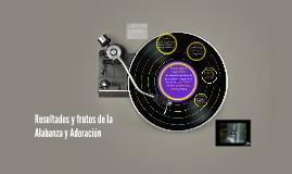 Copy of Resultados y frutos de la Alabanza y Adoración