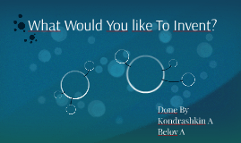 What Would You like To Invent?