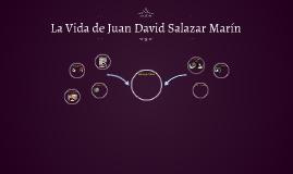 La Vida de Juan David Salazar Marín