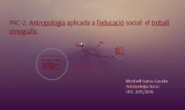 PAC-2. Antropologia aplicada a l'educació social: el treball