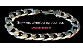 Smykker, teknologi og business