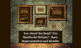 Too 'street' for Bond? Too Muslim for Britain?