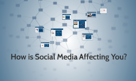 How is Social Media affecing you?