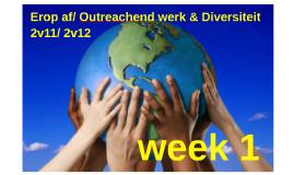 week 1 2v11/2v12 Erop af/ Outreachend werk &  Diversiteit, week 1, periode 4, 2017-2018