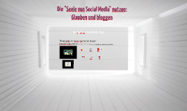 """Die """"Seele von Social Media"""" nutzen: Glauben und bloggen"""